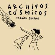 Archivos Cósmicos, de Flavita Banana