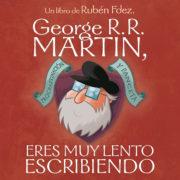 George R. R. Martin, eres muy lento escribiendo